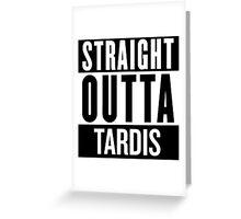 Straight Outta Tardis Greeting Card