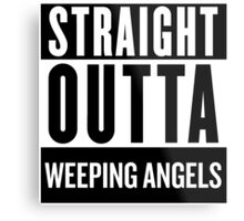 Straight Outta Weeping Angels Metal Print