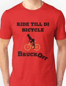 Ride till di Bicycle Bruck Off  Unisex T-Shirt