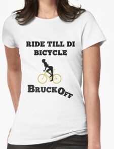 Ride till di Bicycle Bruck Off  Womens Fitted T-Shirt