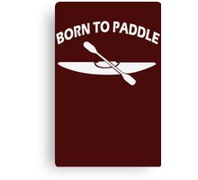 Born To Paddle Canvas Print