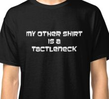 My Other Shirt is a Tactleneck Classic T-Shirt