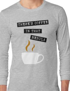 """Star Trek - """"There's Coffee In That Nebula"""" Long Sleeve T-Shirt"""