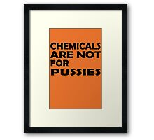 Chemicals are not for pussies Framed Print