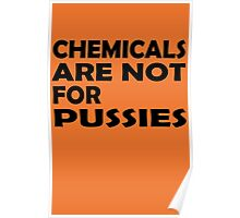 Chemicals are not for pussies Poster
