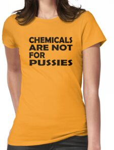 Chemicals are not for pussies Womens Fitted T-Shirt