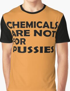 Chemicals are not for pussies Graphic T-Shirt