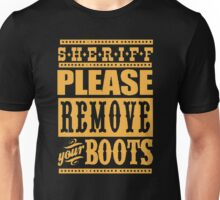 Sheriff please remove your boots Unisex T-Shirt