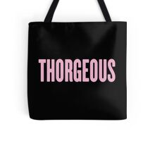 looking good, feeling Thorgeous.  Tote Bag