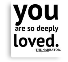 you are so deeply loved. Canvas Print