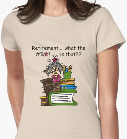 Funny Elderly Lady and Retirement Womens Fitted T-Shirt