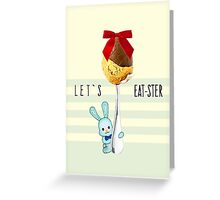 "LET'S ""EAT""-STER Greeting Card"