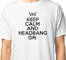 Keep Calm And Head Bang On Classic T-Shirt