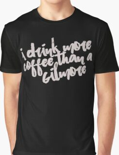 i drink more coffee than a gilmore Graphic T-Shirt