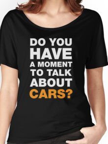Do You Have A Moment To Talk About Cars? Women's Relaxed Fit T-Shirt