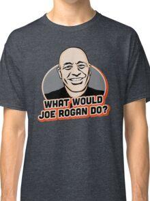 What Would Joe Rogan Do!? Classic T-Shirt