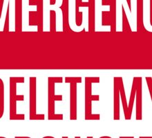 In case of emergency delete my browser history Sticker