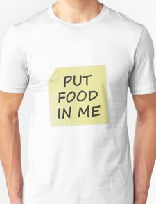 Put Food In Me Unisex T-Shirt