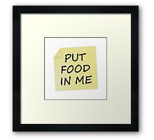 Put Food In Me Framed Print
