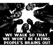 We walk so that we won't be eating brains Photographic Print