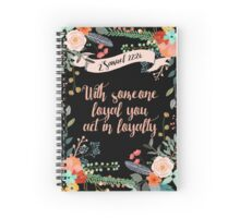 WITH SOMEONE LOYAL YOU ACT IN LOYALTY (Design no. 3) Spiral Notebook