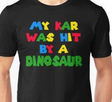 My Kar Was Hit By A Dinosaur Unisex T-Shirt