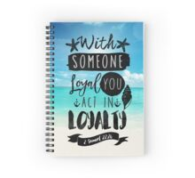 WITH SOMEONE LOYAL YOU ACT IN LOYALTY (Design no.2) Spiral Notebook