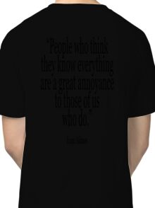 ASIMOV, Science Fiction, Writer; 'People who think they know everything are a great annoyance to those of us who do.' BLACK Classic T-Shirt