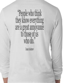 ASIMOV, Science Fiction, Writer, People who think they know everything are a great annoyance to those of us who do. BLACK Long Sleeve T-Shirt
