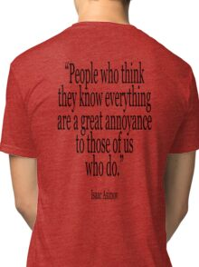 ASIMOV, Science Fiction, Writer, People who think they know everything are a great annoyance to those of us who do. BLACK Tri-blend T-Shirt