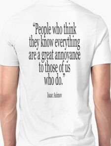 ASIMOV, Science Fiction, Writer; 'People who think they know everything are a great annoyance to those of us who do.' BLACK Unisex T-Shirt