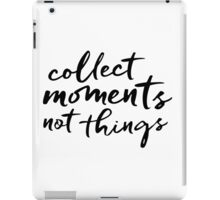 Quote - Collect Moments not Things iPad Case/Skin