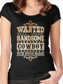Wanted Tall dark handsome cowboy with white horse Women's Fitted Scoop T-Shirt