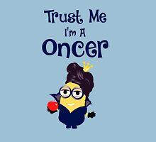 Trust Me I'm A Oncer! Unisex T-Shirt