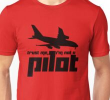 Trust me, I'm not a pilot Unisex T-Shirt