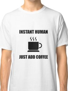 Instant Human Coffee Classic T-Shirt