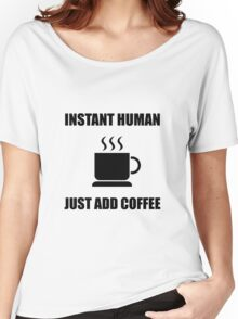 Instant Human Coffee Women's Relaxed Fit T-Shirt