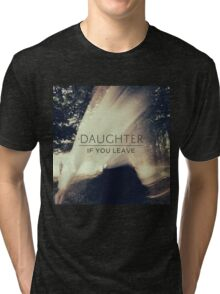 Daughter - If You Leave Tri-blend T-Shirt