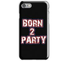 Born 2 Party Text iPhone Case/Skin