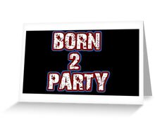 Born 2 Party Text Greeting Card