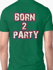 Born 2 Party Text Unisex T-Shirt