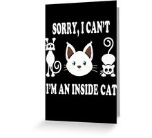 Sorry i cant, im an inside cat Greeting Card