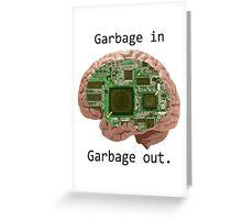 Garbage in Garbage out Greeting Card