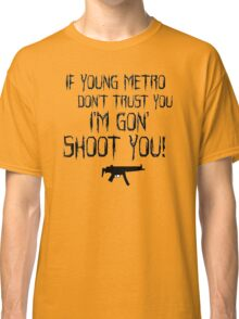 IF YOUNG METRO DON'T TRUST YOU - FUTURE TEXT Classic T-Shirt