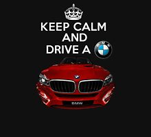 Keep Calm and Drive a BMW Unisex T-Shirt