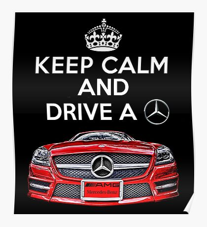 Keep Calm and Drive a BENZ Poster