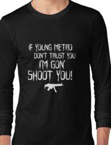 IF YOUNG METRO DON'T TRUST YOU - FUTURE Long Sleeve T-Shirt
