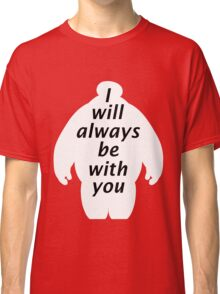 I will always be with you Classic T-Shirt