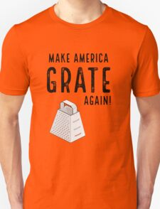 Parody Make America Grate Again Unisex T-Shirt