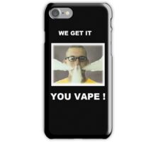 We get it, you vape! prints iPhone Case/Skin